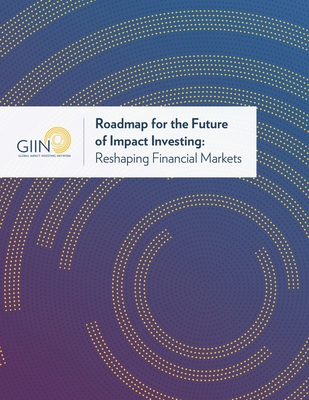 GIIN: Roadmap for the Future of Impact Investing